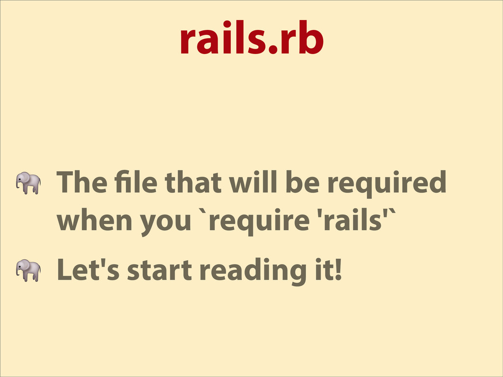 rails.rb  The le that will be required when you...