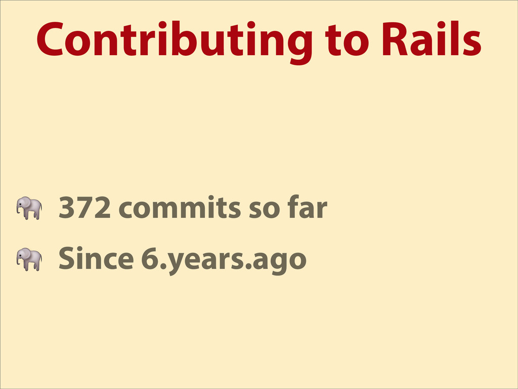 Contributing to Rails  372 commits so far  Sinc...