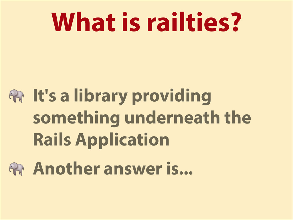 What is railties?  It's a library providing som...