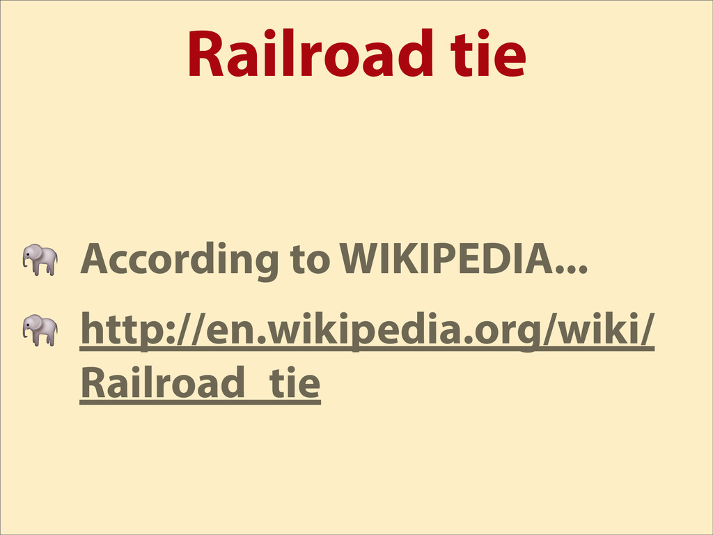 Railroad tie  According to WIKIPEDIA...  http:/...