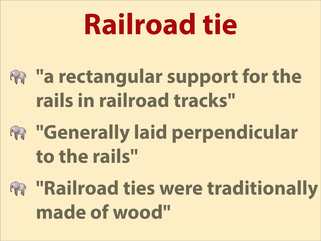 "Railroad tie  ""a rectangular support for the ra..."