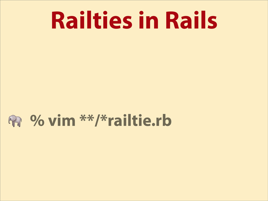 Railties in Rails  % vim **/*railtie.rb