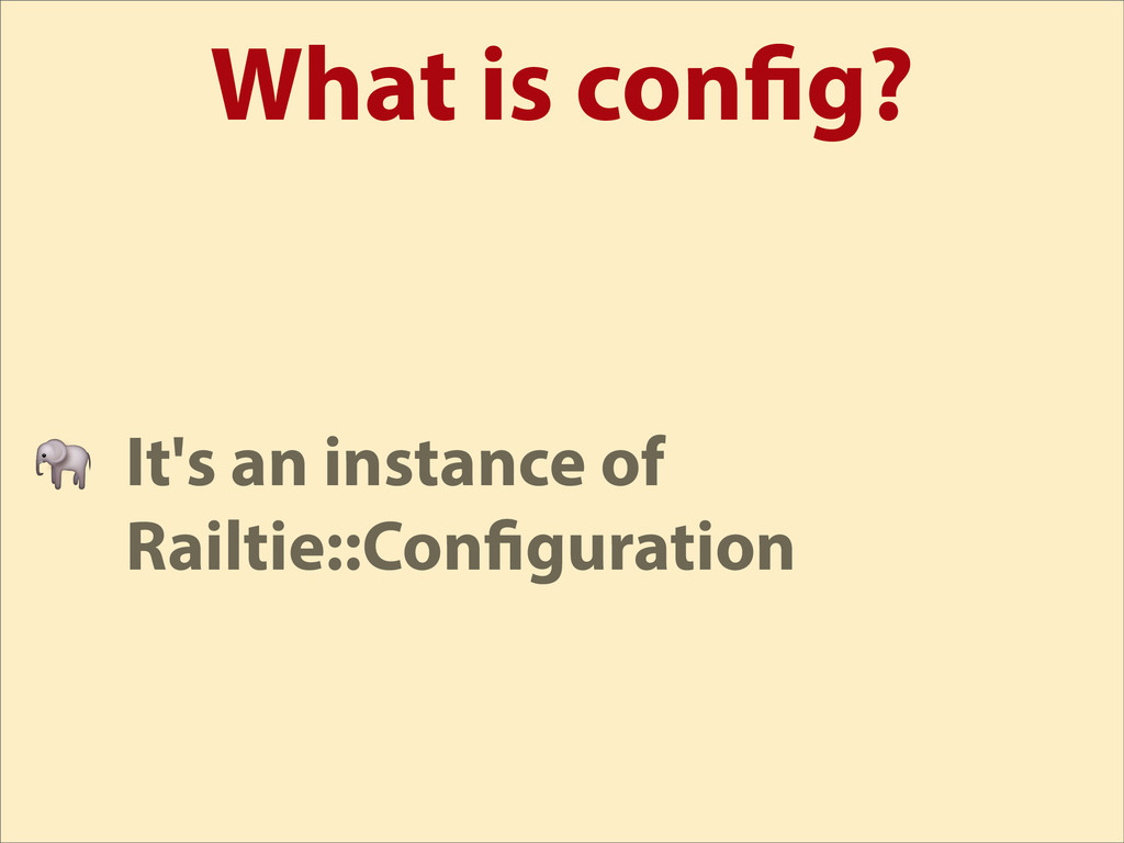 What is con g?  It's an instance of Railtie::Co...