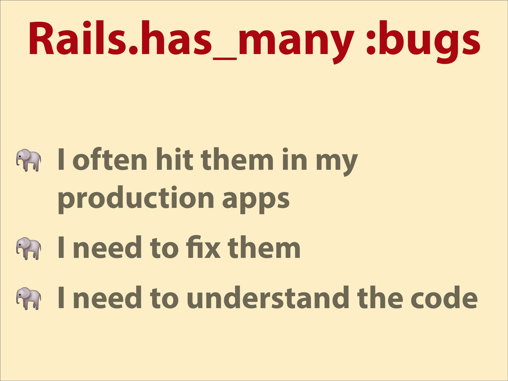 Rails.has_many :bugs  I often hit them in my pr...