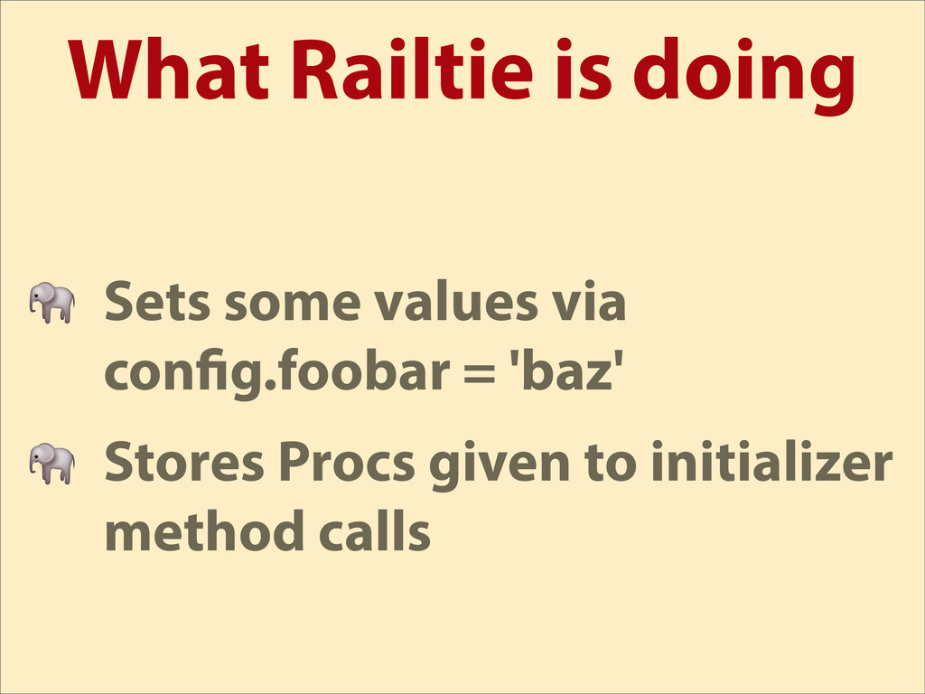 What Railtie is doing  Sets some values via con...