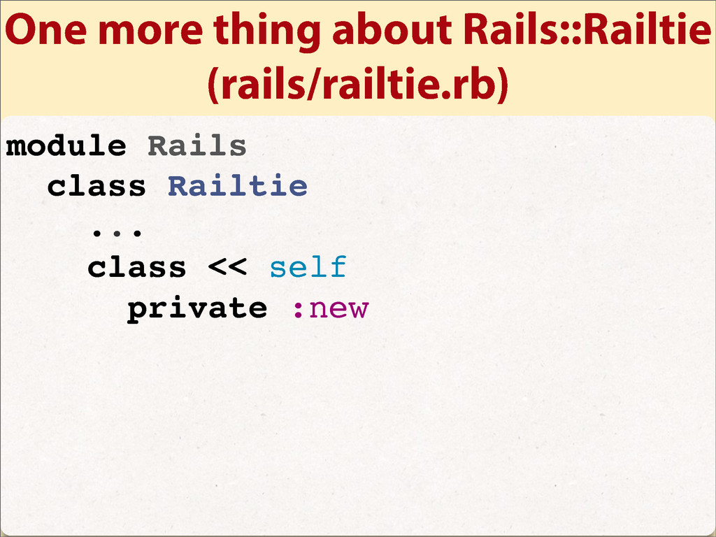 One more thing about Rails::Railtie (rails/rail...