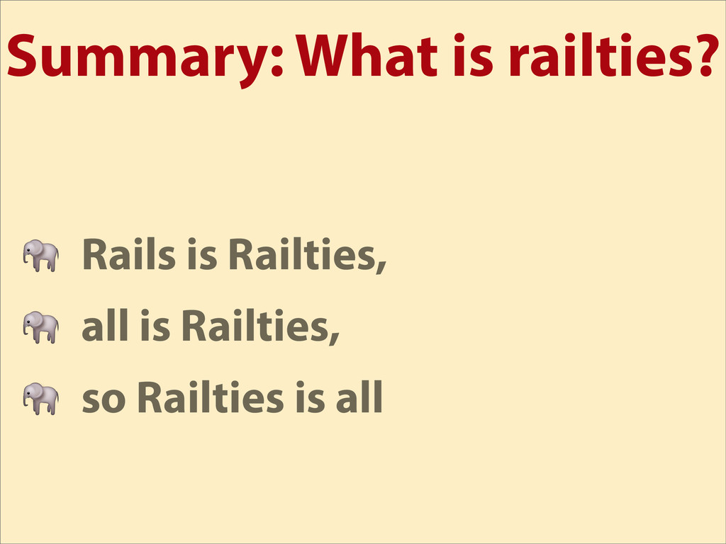 Summary: What is railties?  Rails is Railties, ...