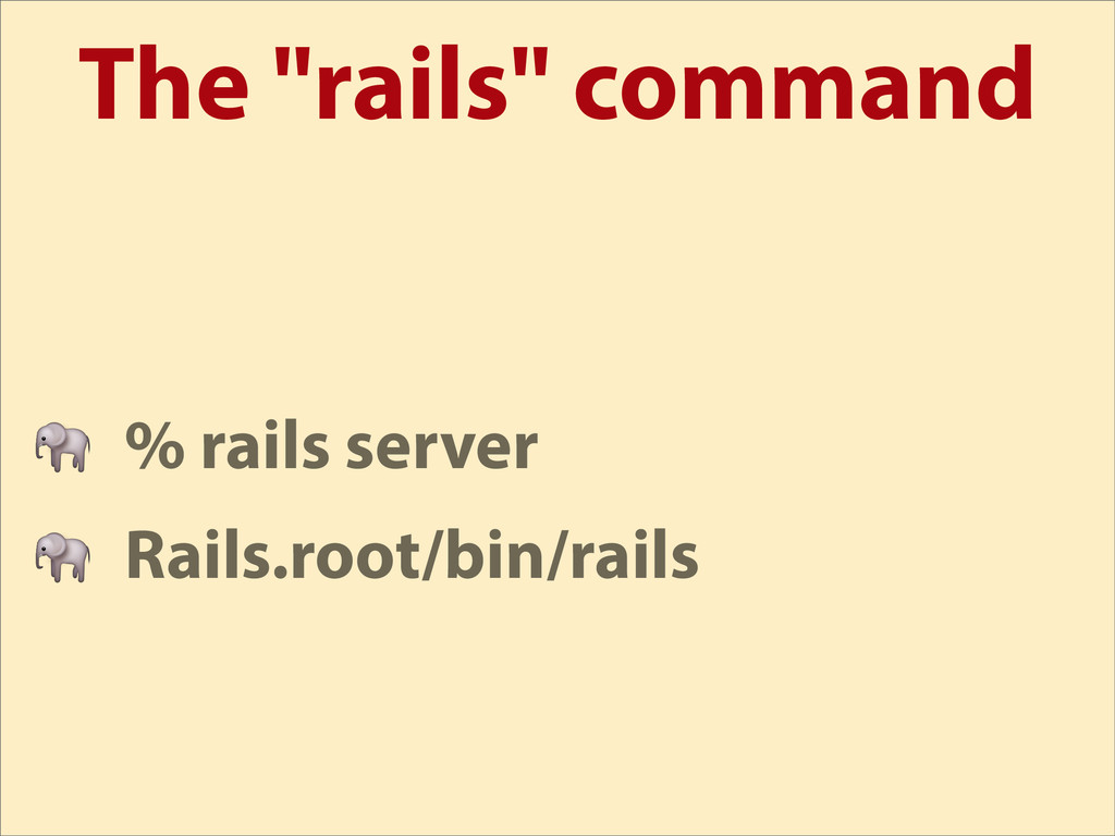 "The ""rails"" command  % rails server  Rails.root..."