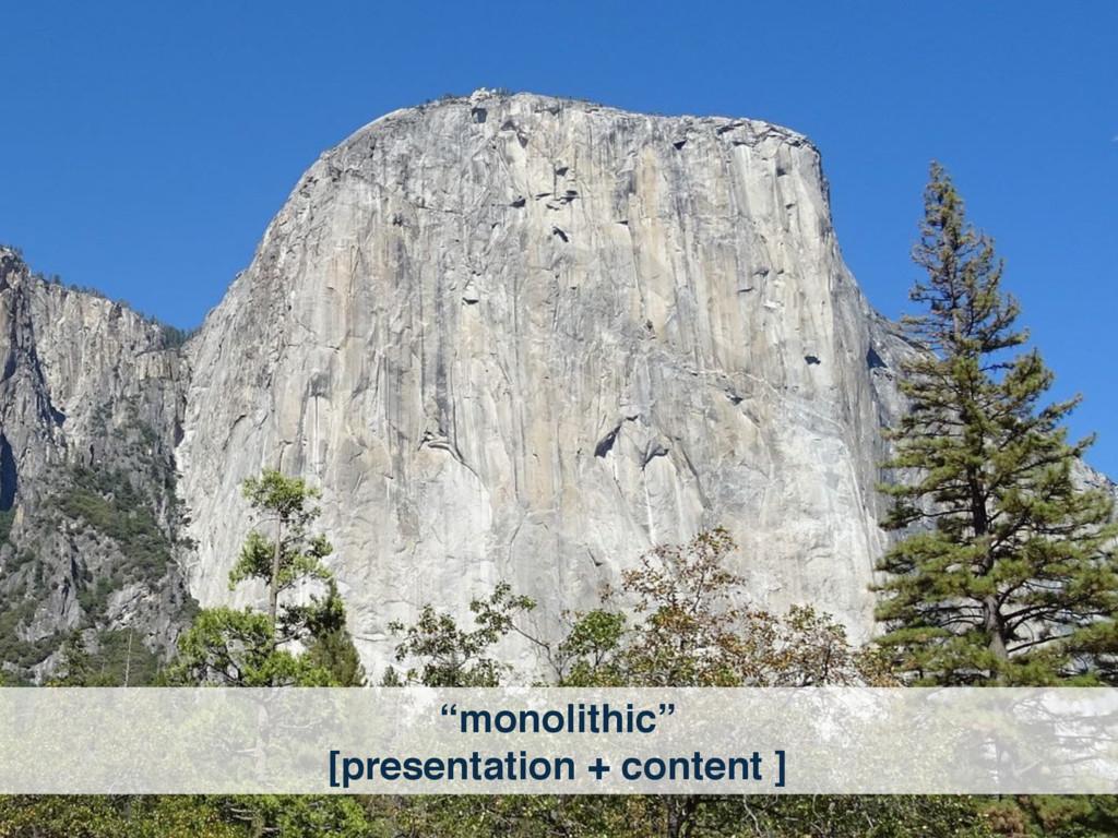 """monolithic"" [presentation + content ]"