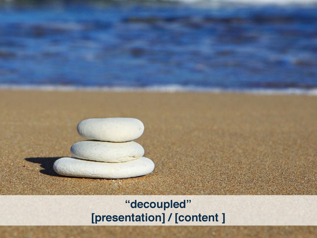 """monolithic"" [presentation + content ] ""decoup..."