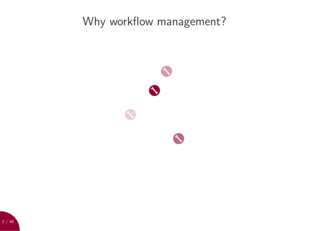 2 / 16 Why workflow management?