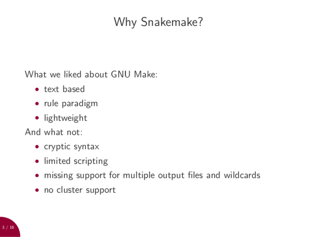 3 / 16 Why Snakemake? What we liked about GNU M...
