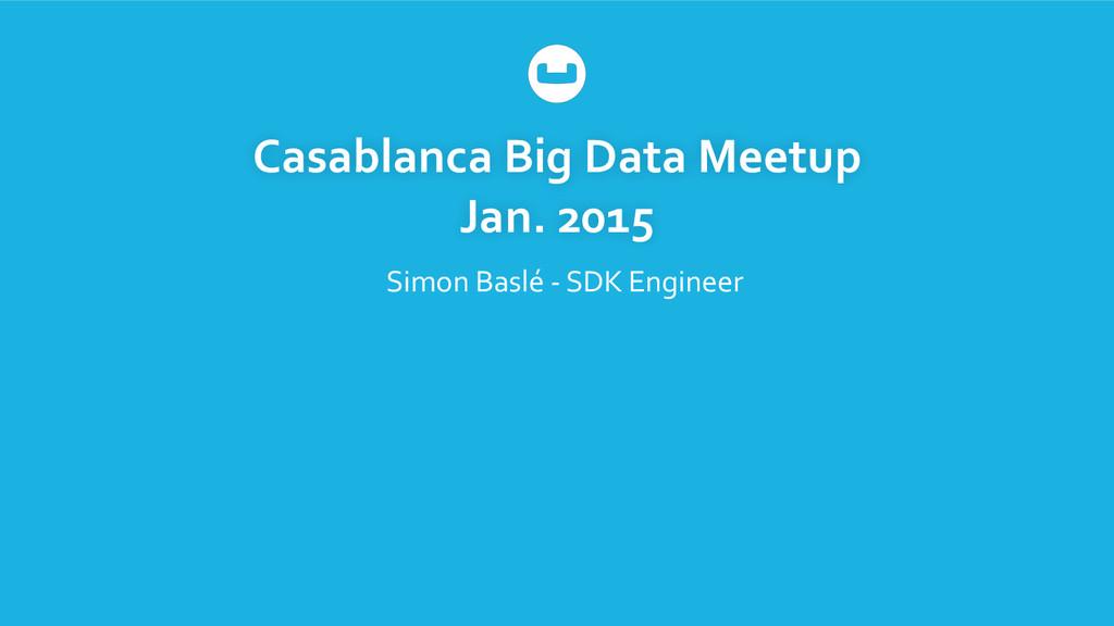 Casablanca Big Data Meetup  Jan. ...