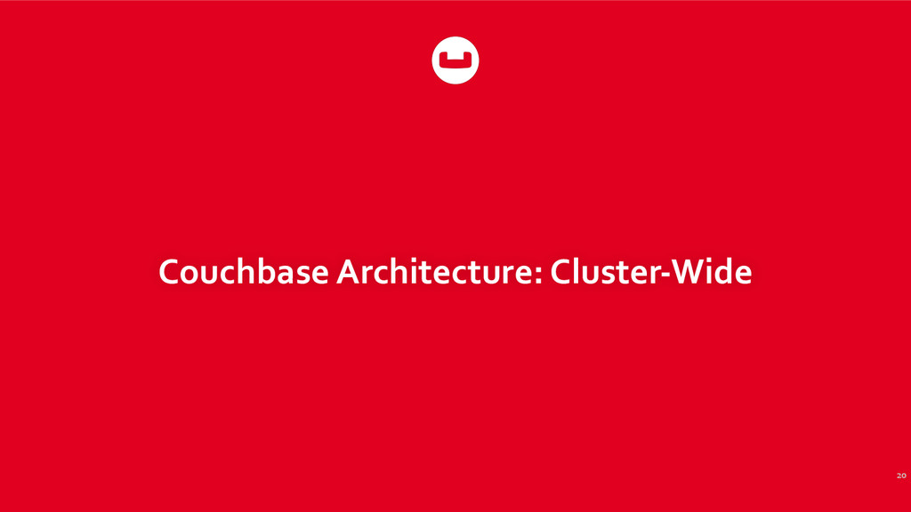 Couchbase Architecture: Cluster-‐Wide 20