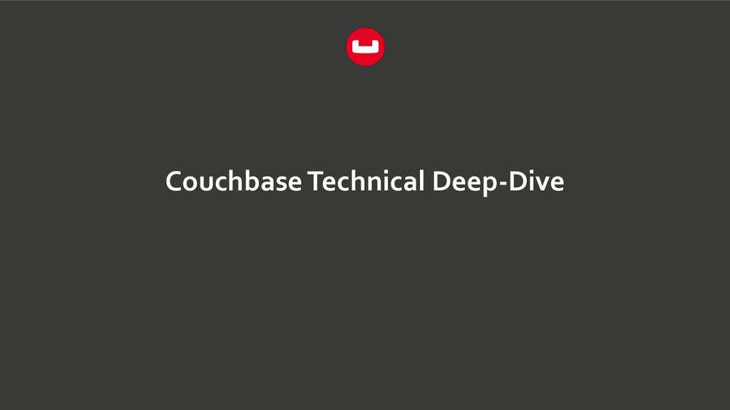 Couchbase Technical Deep-‐Dive