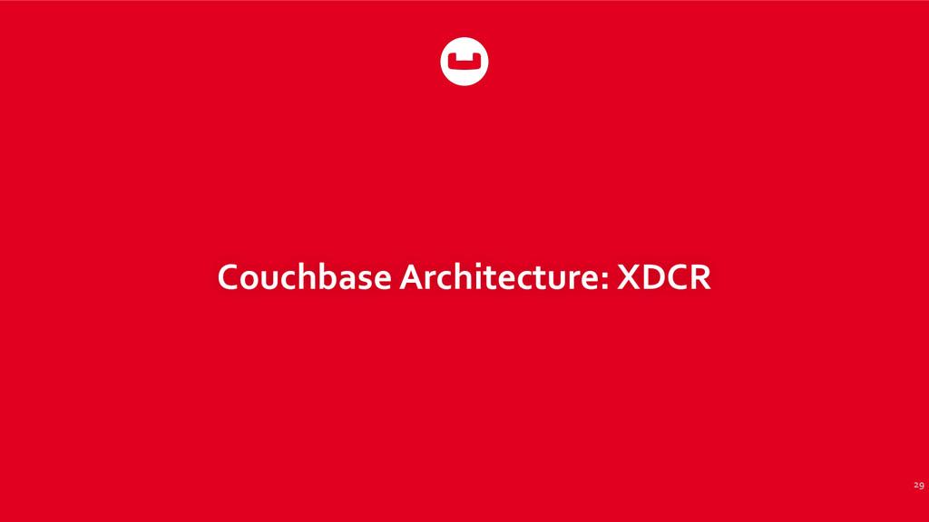Couchbase Architecture: XDCR 29