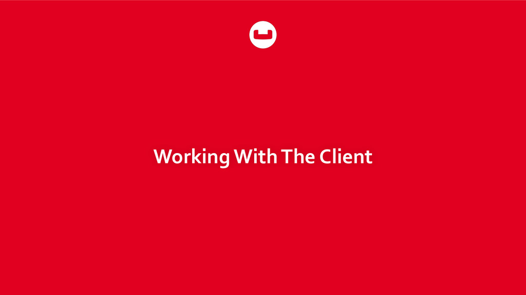Working With The Client