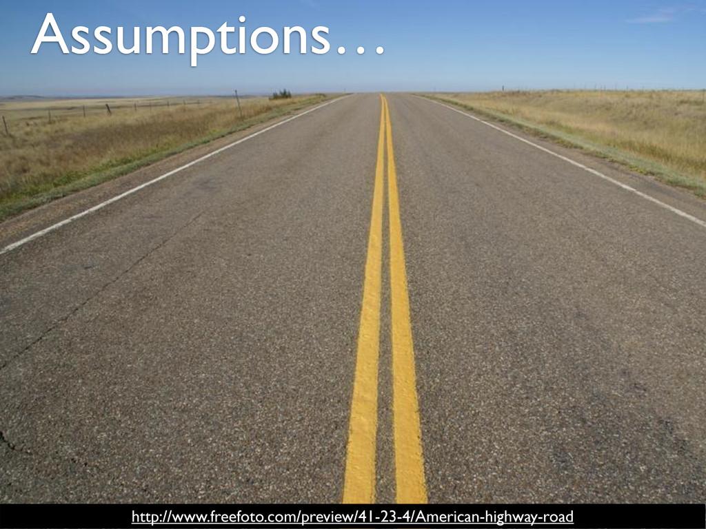 Assumptions… http://www.freefoto.com/preview/41...