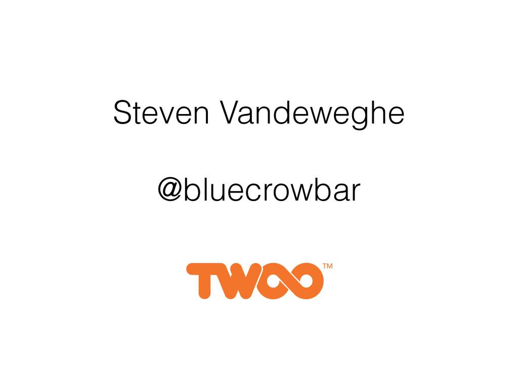 Steven Vandeweghe @bluecrowbar