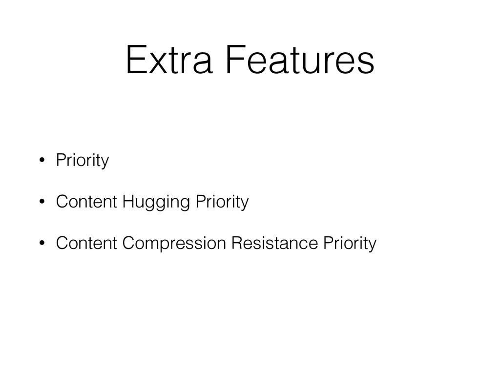 Extra Features • Priority • Content Hugging Pri...