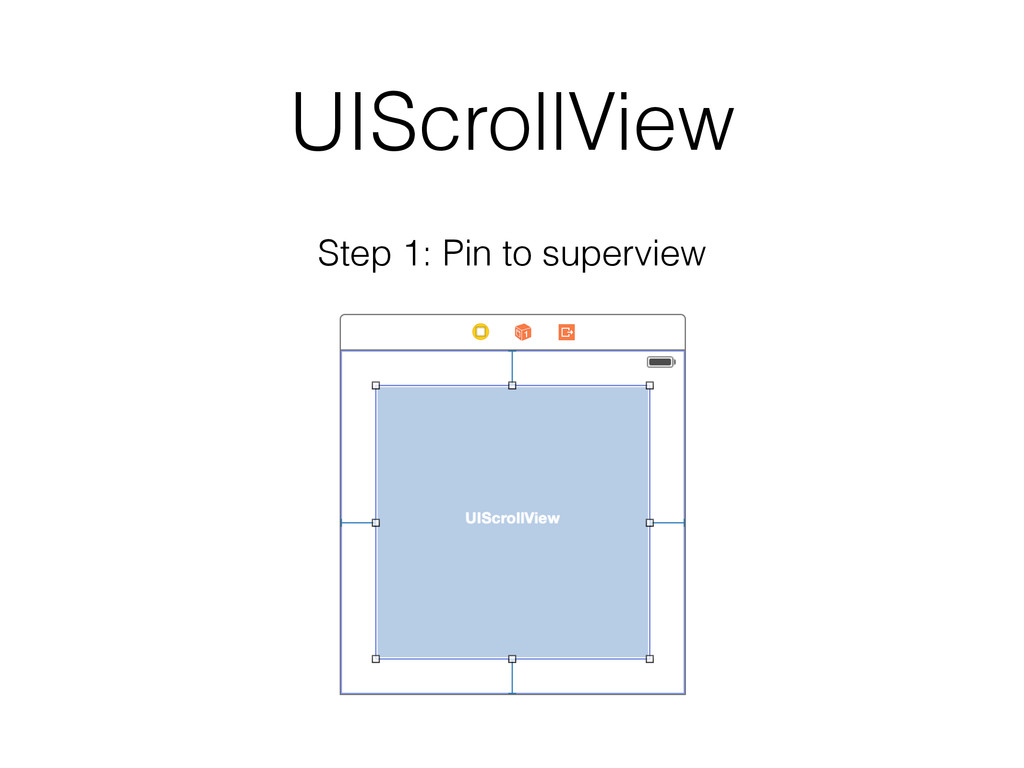 UIScrollView Step 1: Pin to superview