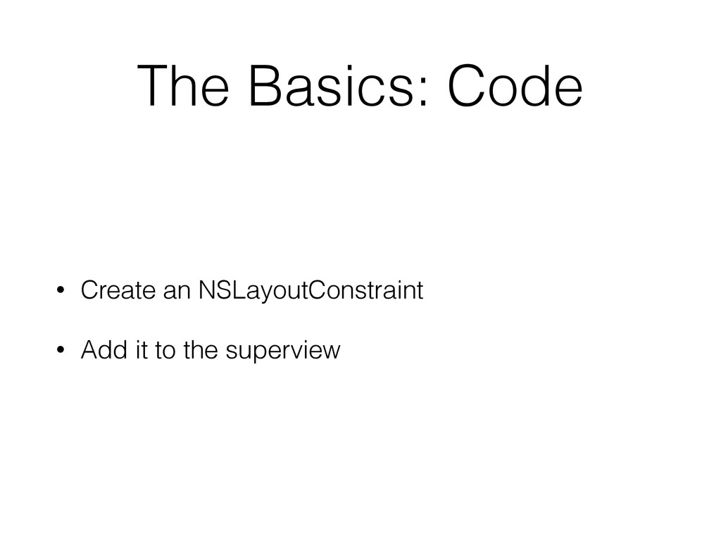 The Basics: Code • Create an NSLayoutConstraint...