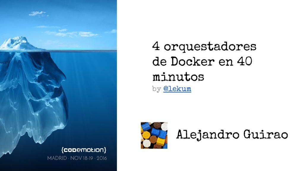4 orquestadores de Docker en 40 minutos by @lek...