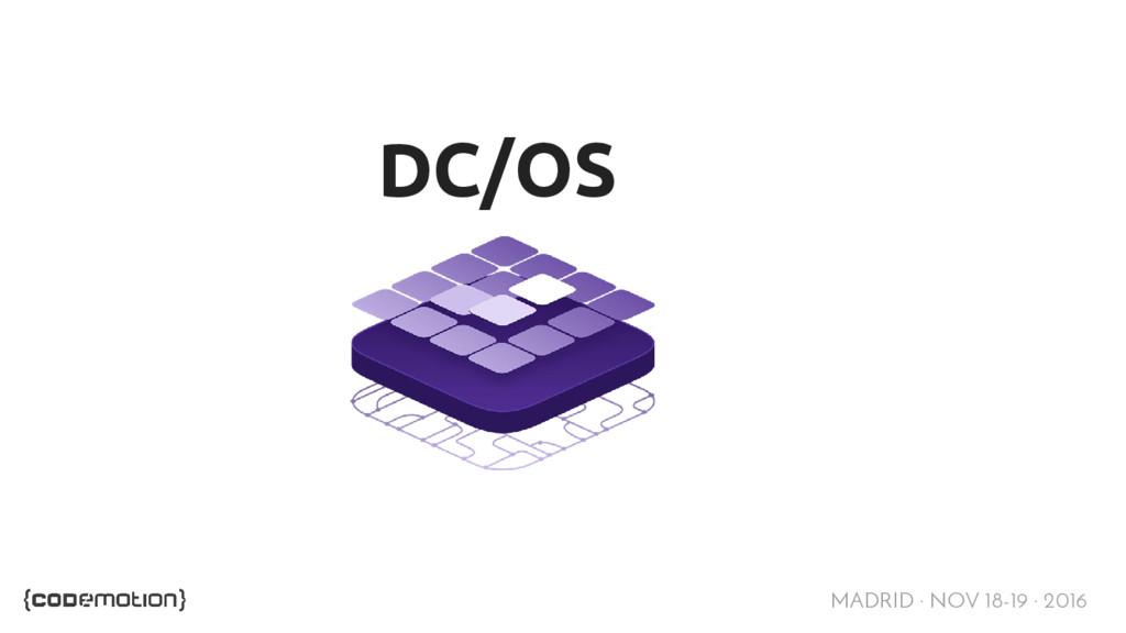 MADRID · NOV 18-19 · 2016 DC/OS