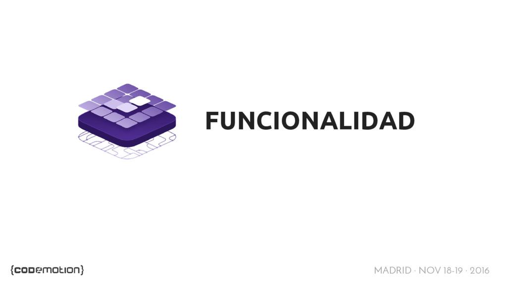 MADRID · NOV 18-19 · 2016 FUNCIONALIDAD