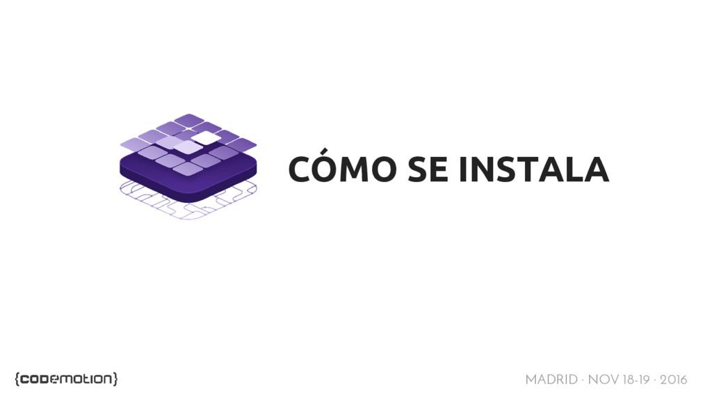MADRID · NOV 18-19 · 2016 CÓMO SE INSTALA