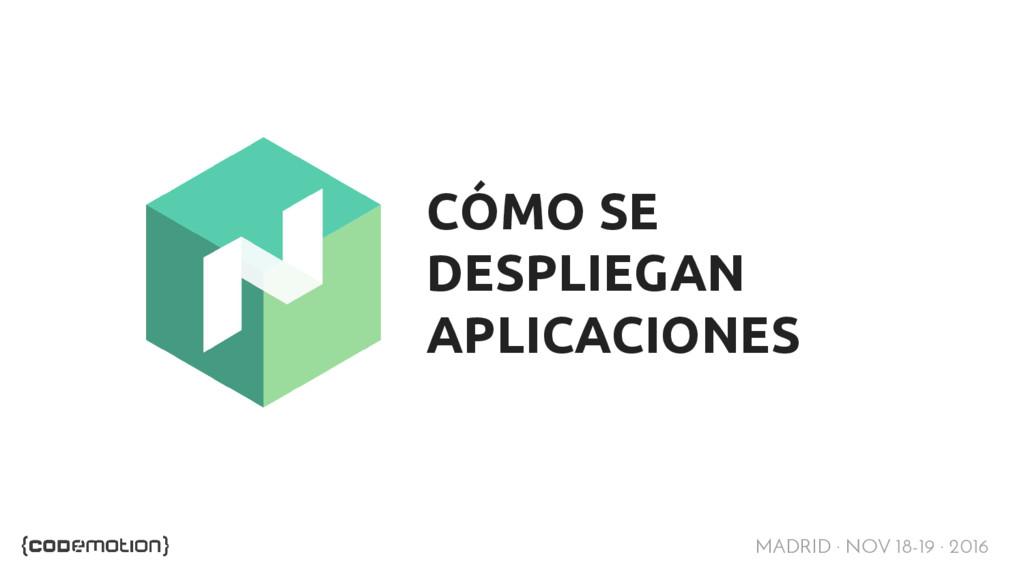 MADRID · NOV 18-19 · 2016 CÓMO SE DESPLIEGAN AP...