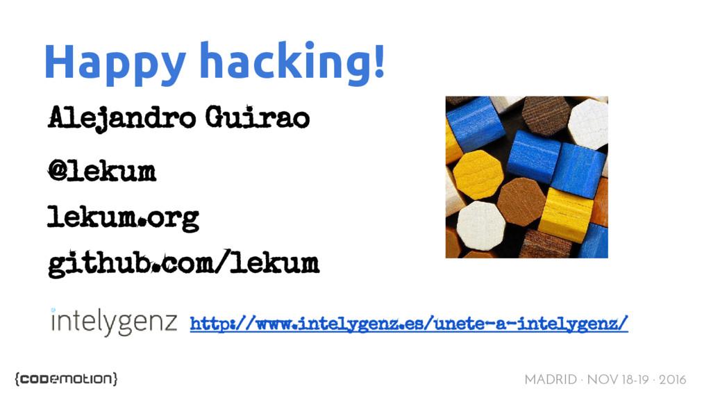 MADRID · NOV 18-19 · 2016 Happy hacking! Alejan...