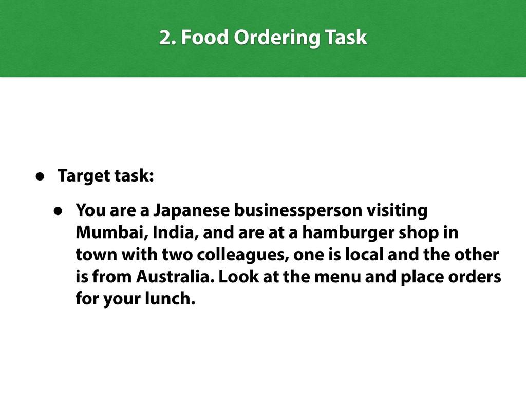 2. Food Ordering Task • Target task: • You are ...