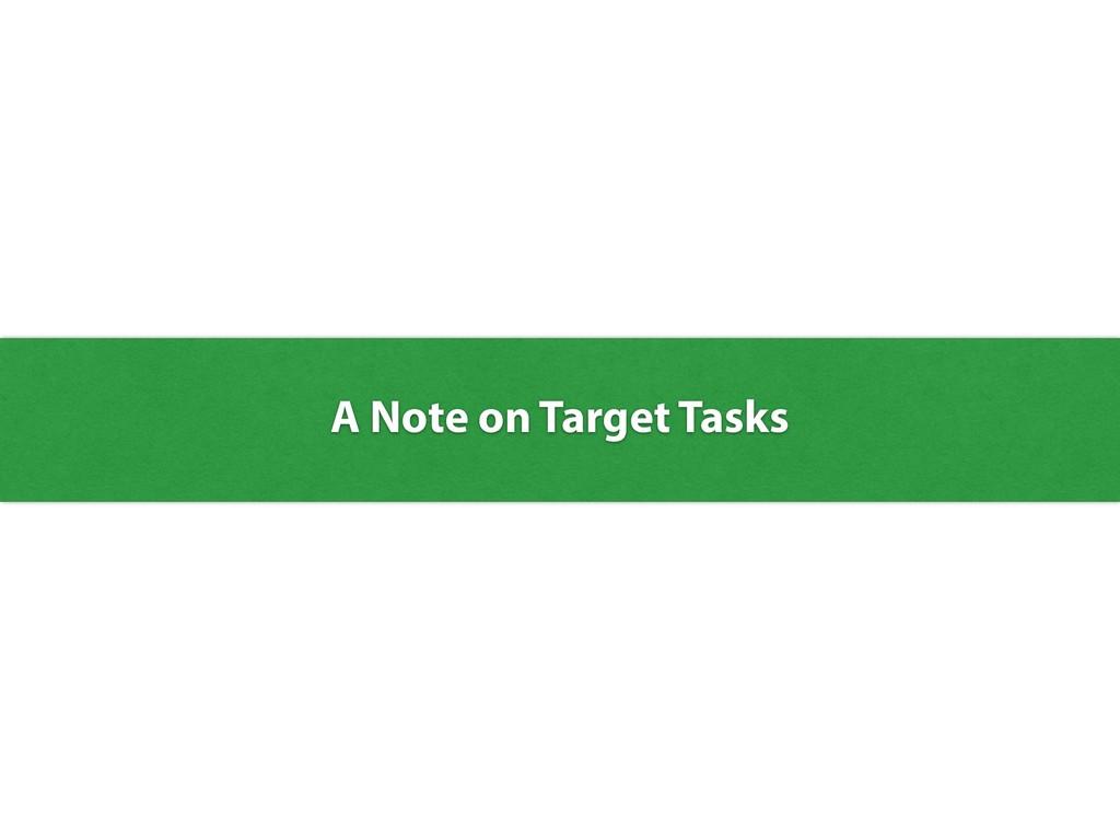 A Note on Target Tasks