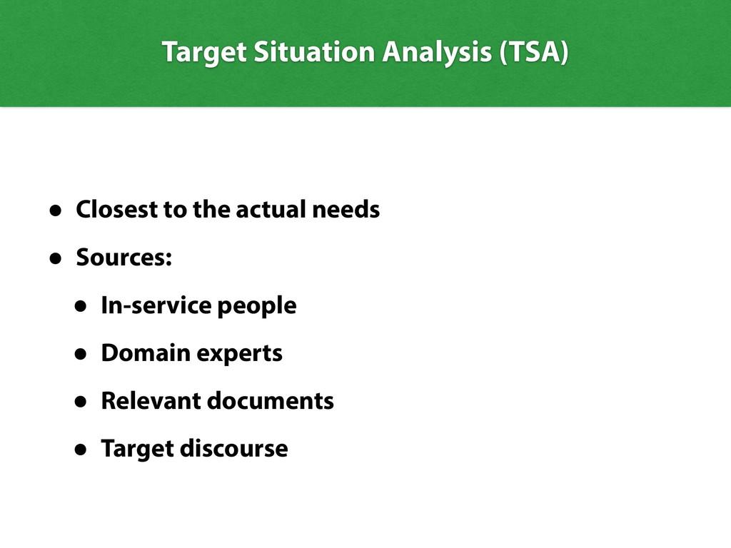 Target Situation Analysis (TSA) • Closest to th...