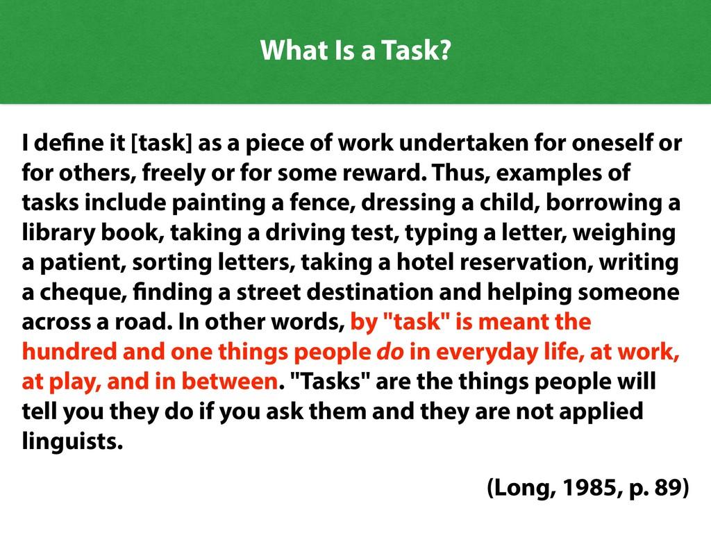 I define it [task] as a piece of work undertake...