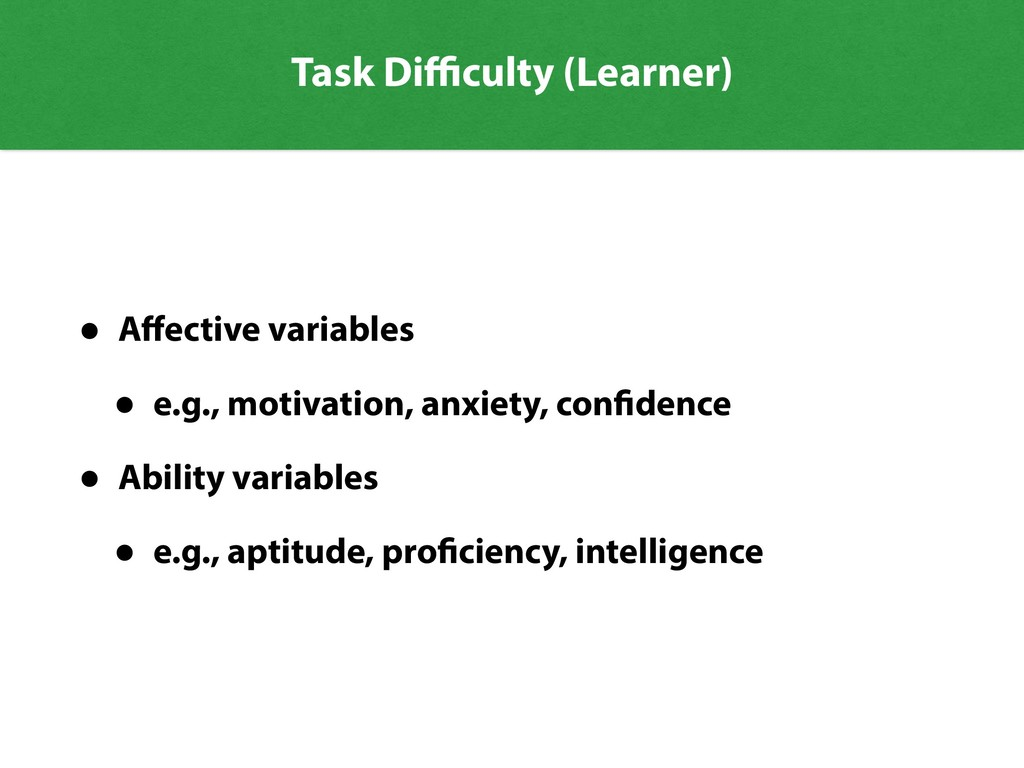 Task Difficulty (Learner) • Affective variables • ...