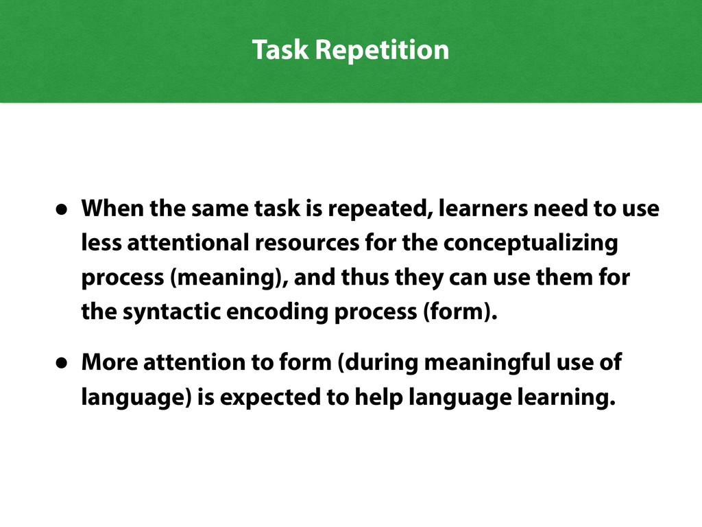 Task Repetition • When the same task is repeate...