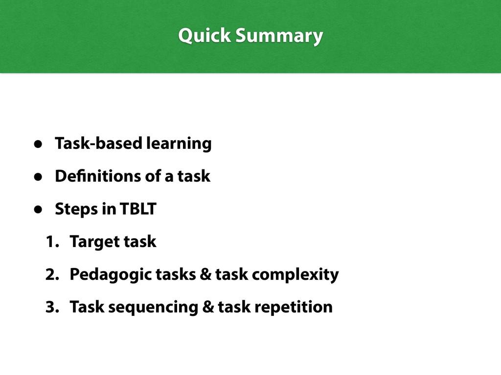 Quick Summary • Task-based learning • Definitio...