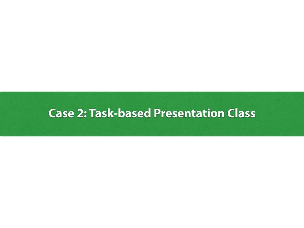 Case 2: Task-based Presentation Class