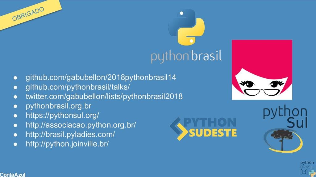 OBRIGADO ● github.com/gabubellon/2018pythonbras...