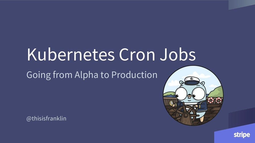 Kubernetes Cron Jobs Going from Alpha to Produc...