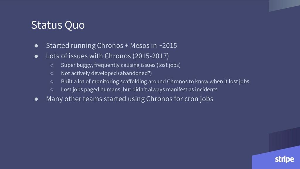 Status Quo ● Started running Chronos + Mesos in...