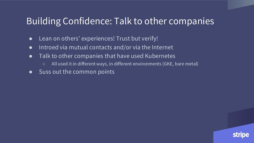 Building Confidence: Talk to other companies ● ...