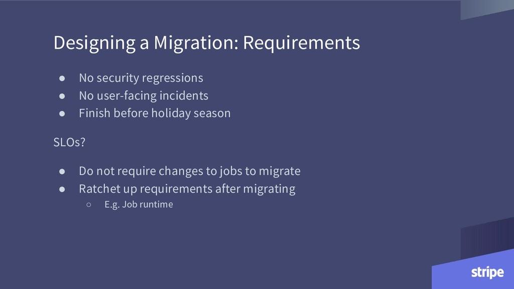 Designing a Migration: Requirements ● No securi...