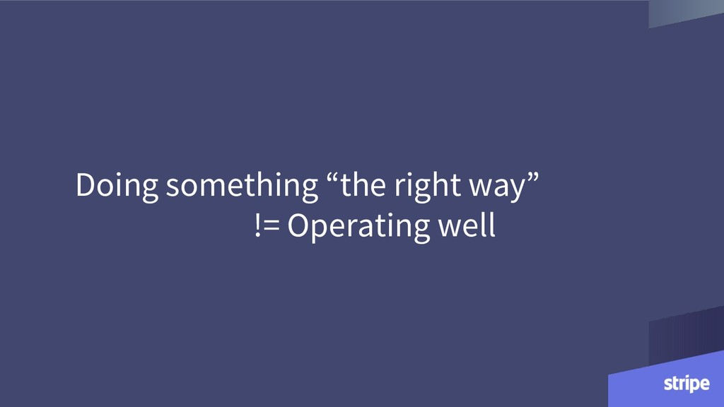 """Doing something """"the right way"""" != Operating we..."""