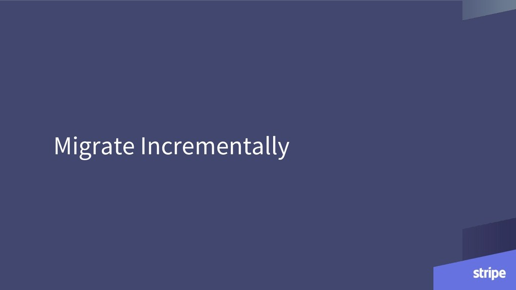 Migrate Incrementally