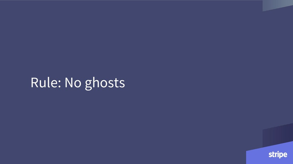 Rule: No ghosts