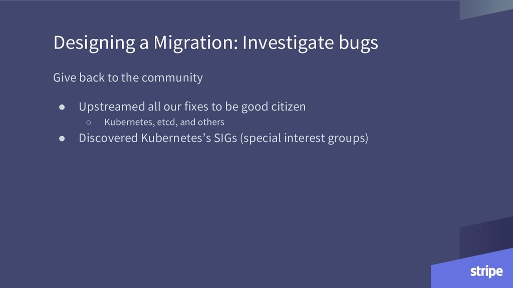 Designing a Migration: Investigate bugs Give ba...