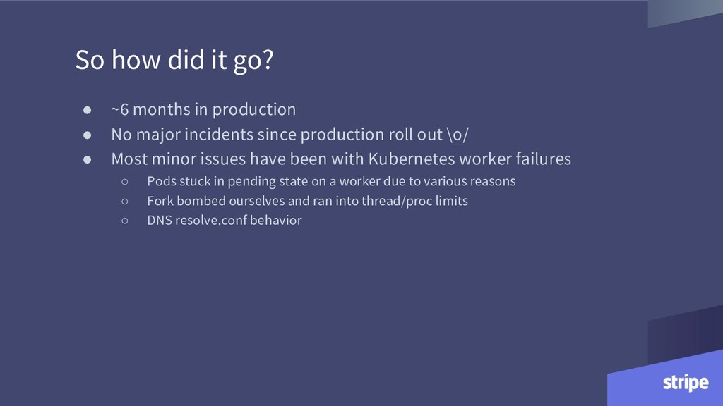 So how did it go? ● ~6 months in production ● N...
